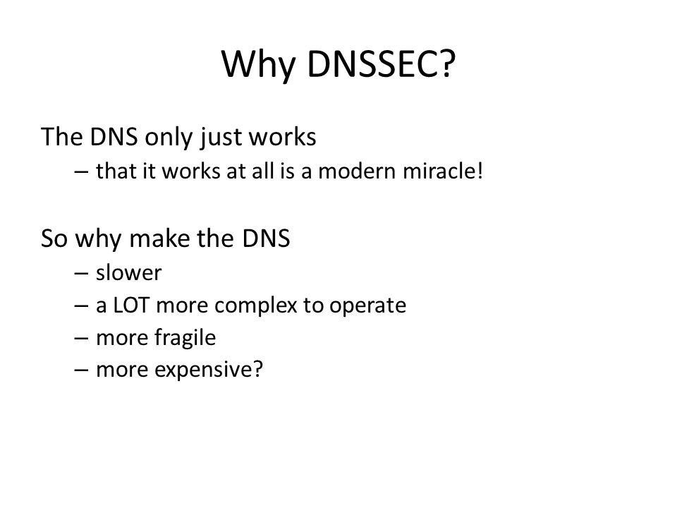 Why DNSSEC. The DNS only just works – that it works at all is a modern miracle.