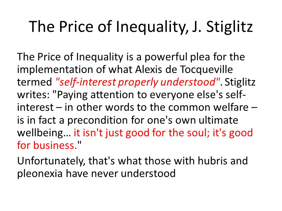 The Price of Inequality is a powerful plea for the implementation of what Alexis de Tocqueville termed self-interest properly understood .
