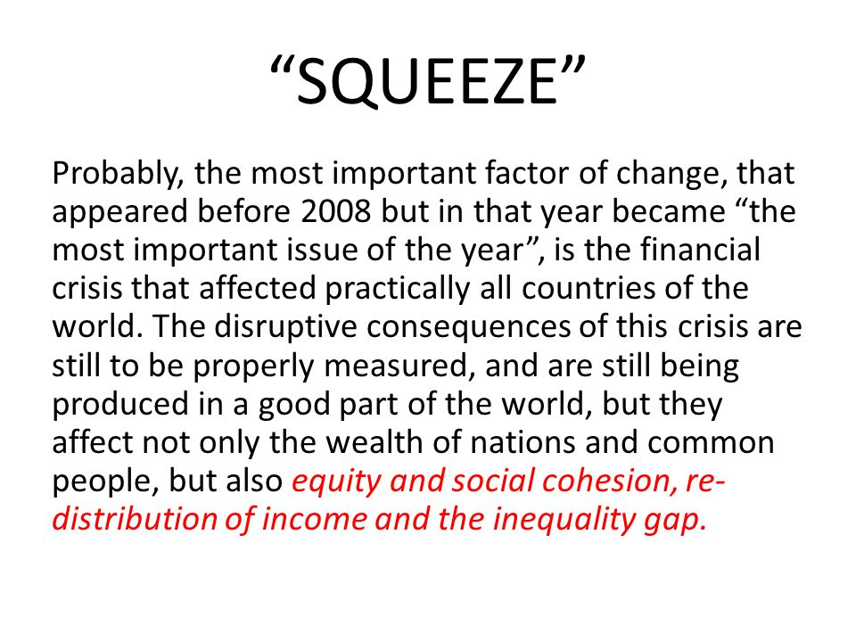 """""""SQUEEZE"""" Probably, the most important factor of change, that appeared before 2008 but in that year became """"the most important issue of the year"""", is"""