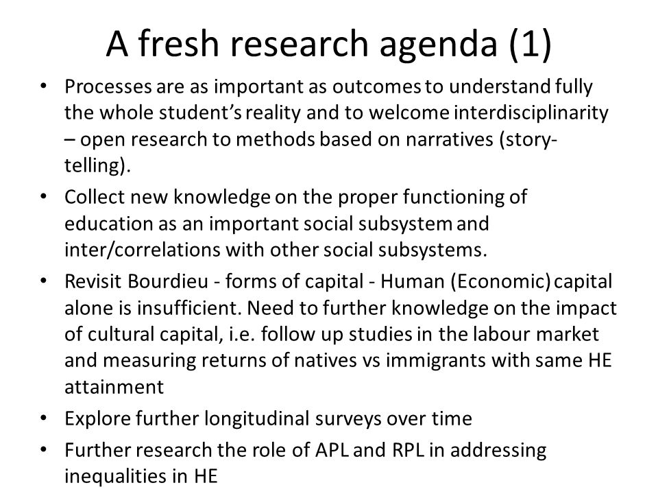 A fresh research agenda (1) Processes are as important as outcomes to understand fully the whole student's reality and to welcome interdisciplinarity – open research to methods based on narratives (story- telling).