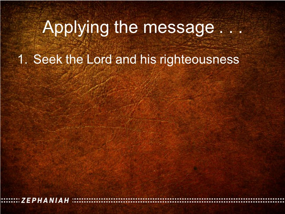 1.Seek the Lord and his righteousness