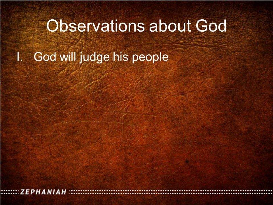 Observations about God I.God will judge his people A.God will eliminate idolatry B.God will smash syncretism C.God will condemn complacency D.God will gut out greed II.God will judge all the nations III.God is mighty to save his people IV.God is mighty to save from every nation