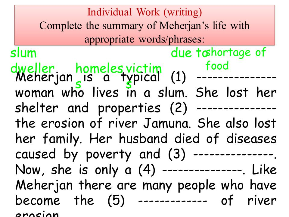 Individual Work (writing) Complete the summary of Meherjan's life with appropriate words/phrases: Meherjan is a typical (1) --------------- woman who lives in a slum.