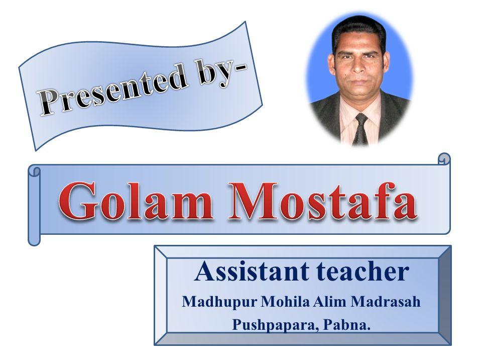 Assistant teacher Madhupur Mohila Alim Madrasah Pushpapara, Pabna.