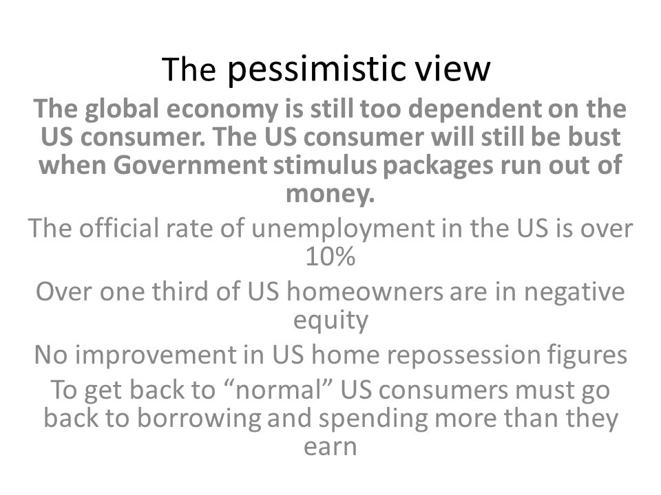 The pessimistic view The global economy is still too dependent on the US consumer.
