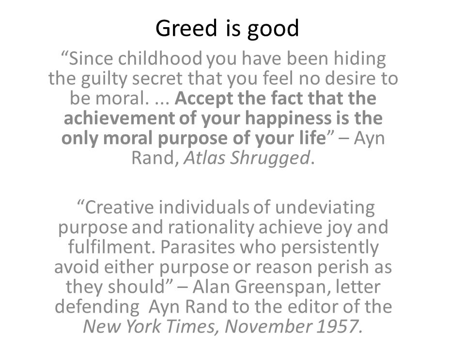 Greed is good Since childhood you have been hiding the guilty secret that you feel no desire to be moral....