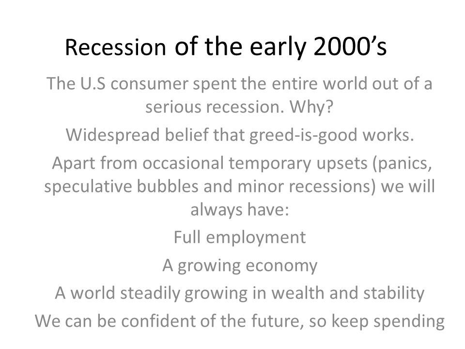 Recession of the early 2000's The U.S consumer spent the entire world out of a serious recession.