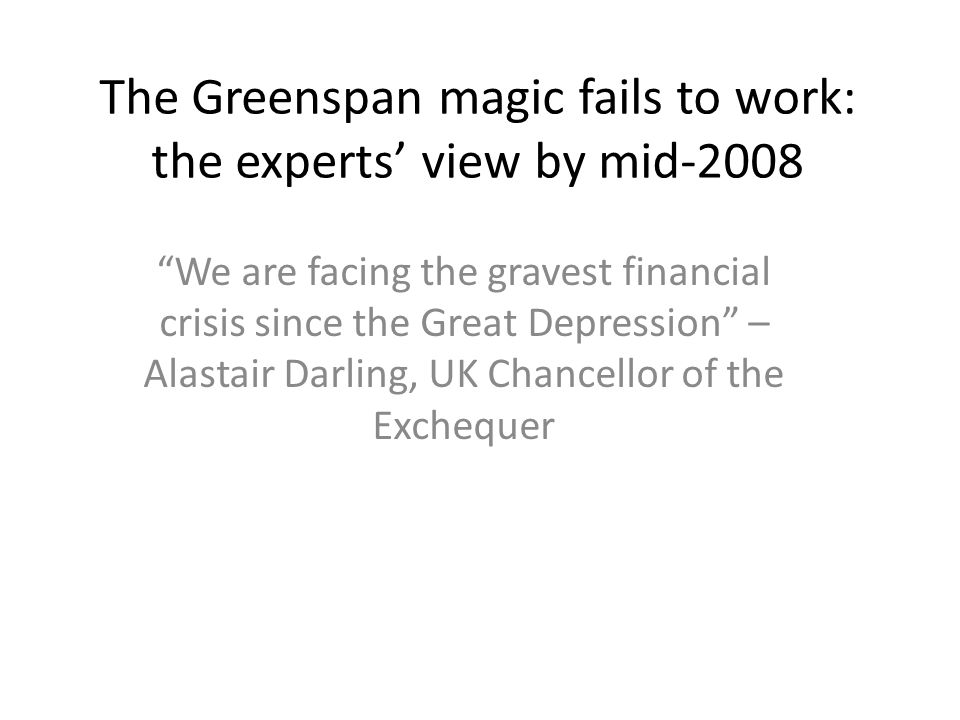 Greenspan 2008 Alan Greenspan, testimony before the House Committee, Washington, October 2008 – I have found a flaw...I have been very distressed by that fact...