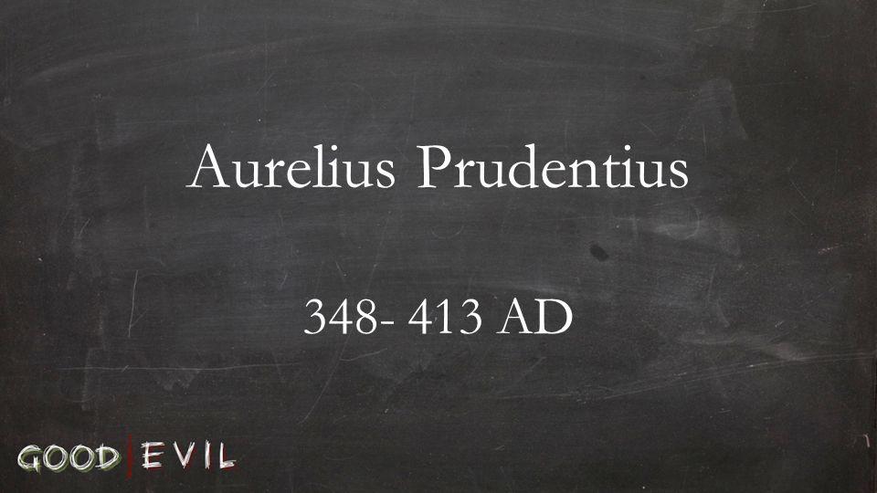 Aurelius Prudentius 348- 413 AD