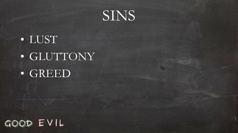 SINS LUST GLUTTONY GREED