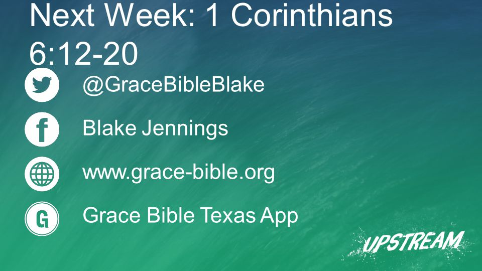 @GraceBibleBlake Blake Jennings www.grace-bible.org Grace Bible Texas App Next Week: 1 Corinthians 6:12-20