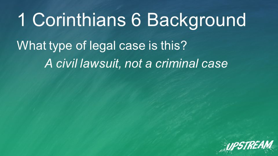 1 Corinthians 6 Background What type of legal case is this A civil lawsuit, not a criminal case