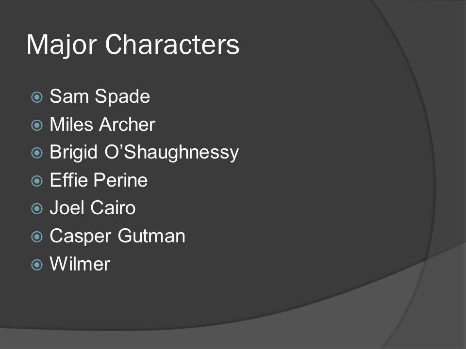 Major Characters  Sam Spade  Miles Archer  Brigid O'Shaughnessy  Effie Perine  Joel Cairo  Casper Gutman  Wilmer