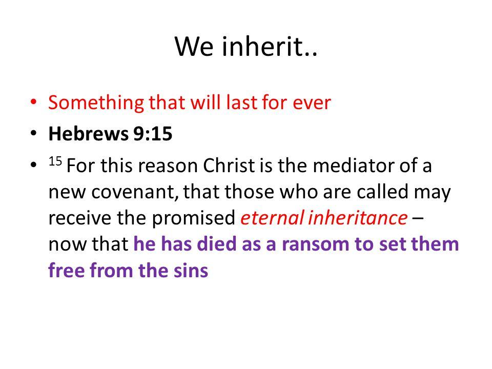 We inherit..
