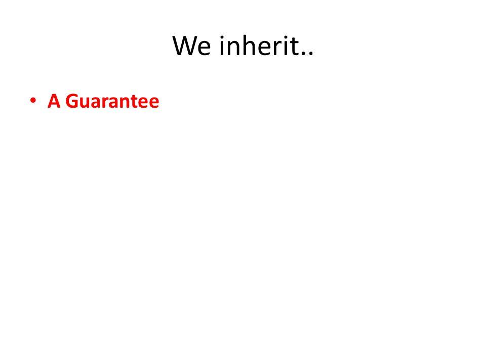 We inherit.. A Guarantee