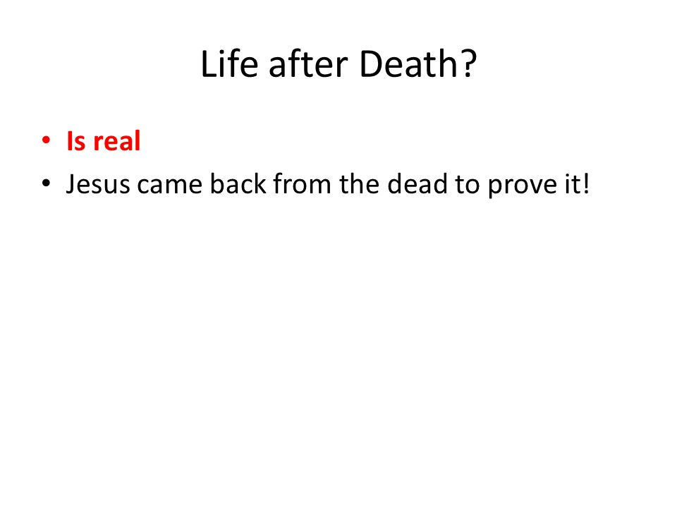 Is real Jesus came back from the dead to prove it!