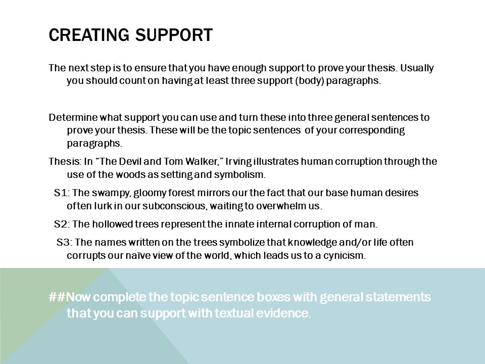CREATING SUPPORT The next step is to ensure that you have enough support to prove your thesis.