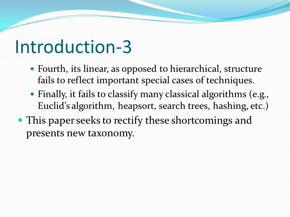 Introduction-3 Fourth, its linear, as opposed to hierarchical, structure fails to reflect important special cases of techniques. Finally, it fails to