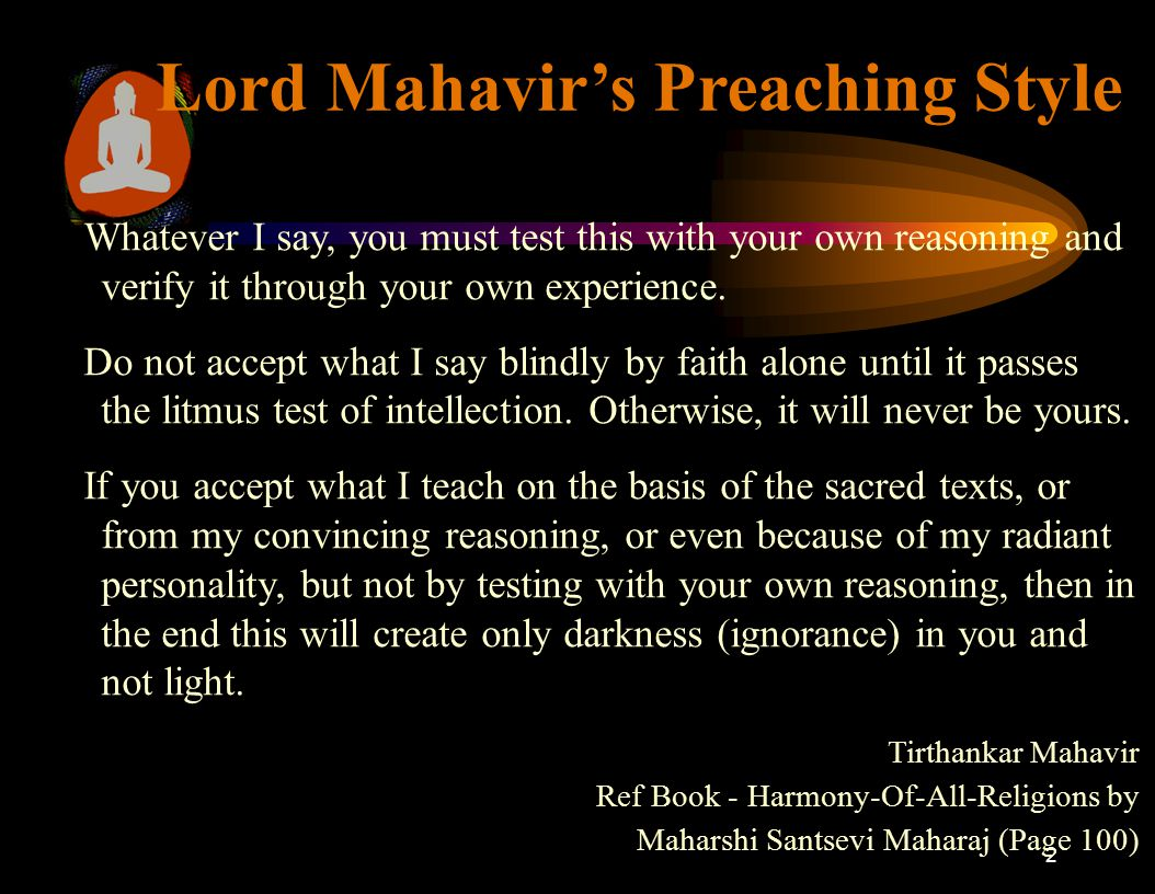 2 Lord Mahavir's Preaching Style Whatever I say, you must test this with your own reasoning and verify it through your own experience.