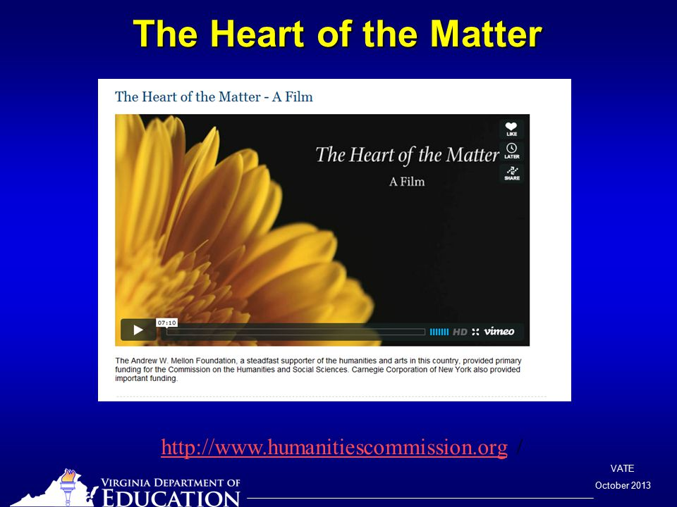 VATE October 2013 The Heart of the Matter http://www.humanitiescommission.orghttp://www.humanitiescommission.org /