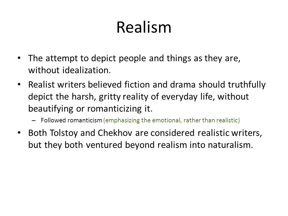 Realism The attempt to depict people and things as they are, without idealization.