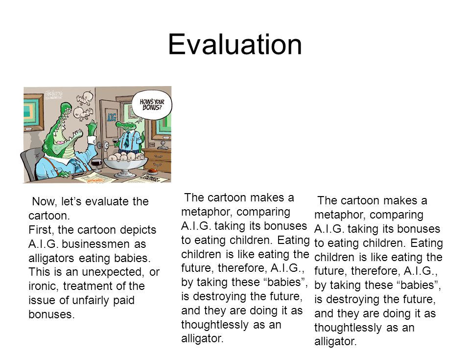 Evaluation Now, let's evaluate the cartoon. First, the cartoon depicts A.I.G.