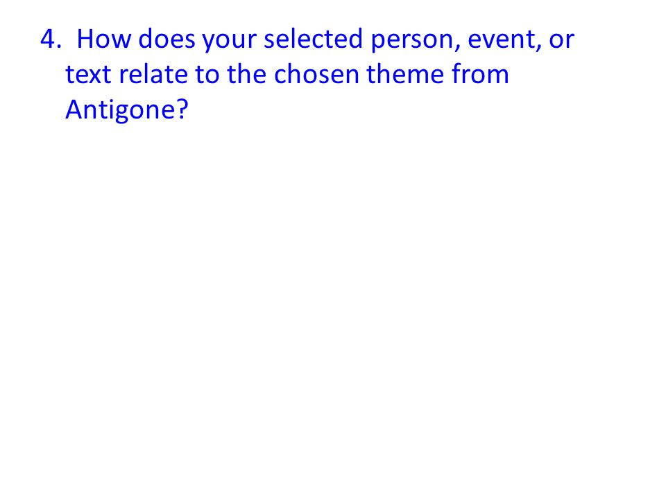 4. How does your selected person, event, or text relate to the chosen theme from Antigone?