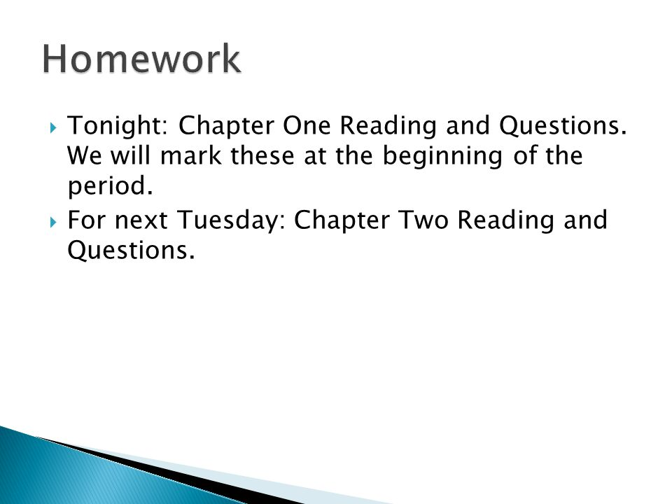  Tonight: Chapter One Reading and Questions.We will mark these at the beginning of the period.