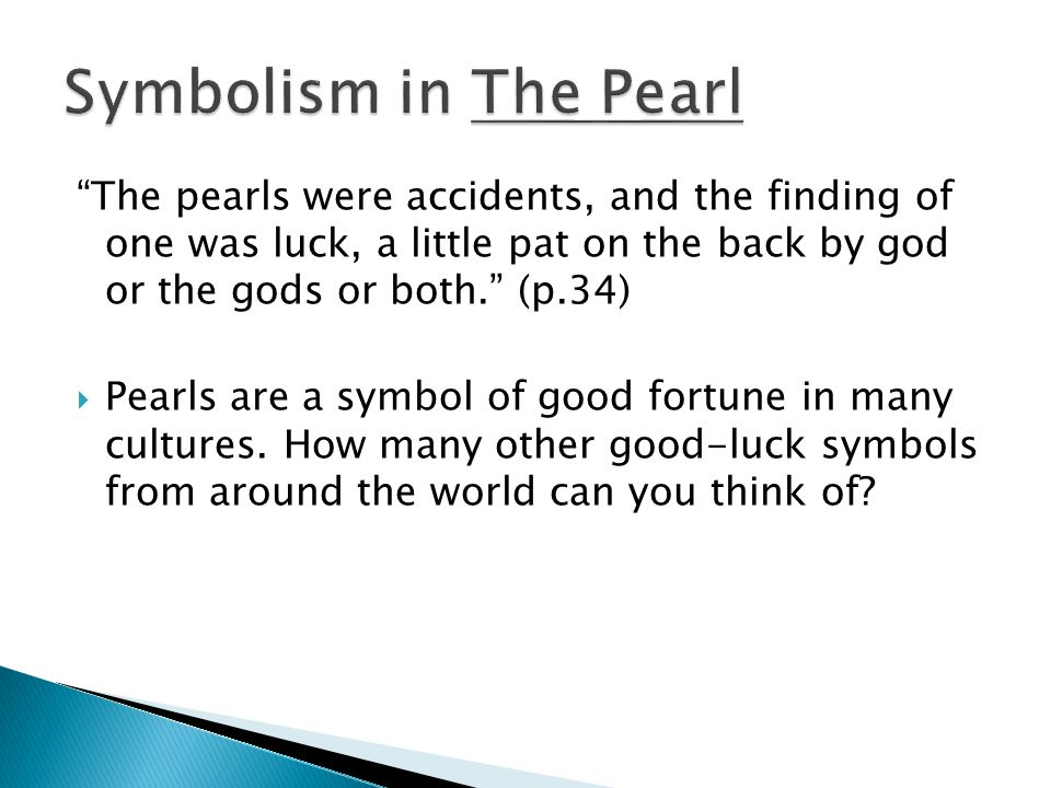 The pearls were accidents, and the finding of one was luck, a little pat on the back by god or the gods or both. (p.34)  Pearls are a symbol of good fortune in many cultures.