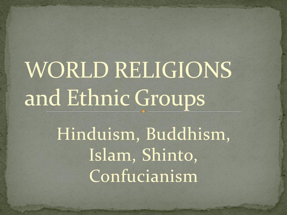 Hinduism, Buddhism, Islam, Shinto, Confucianism