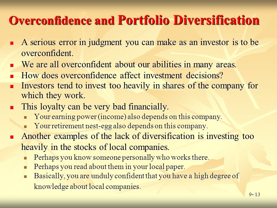 9- 13 Overconfidence and Portfolio Diversification A serious error in judgment you can make as an investor is to be overconfident. A serious error in