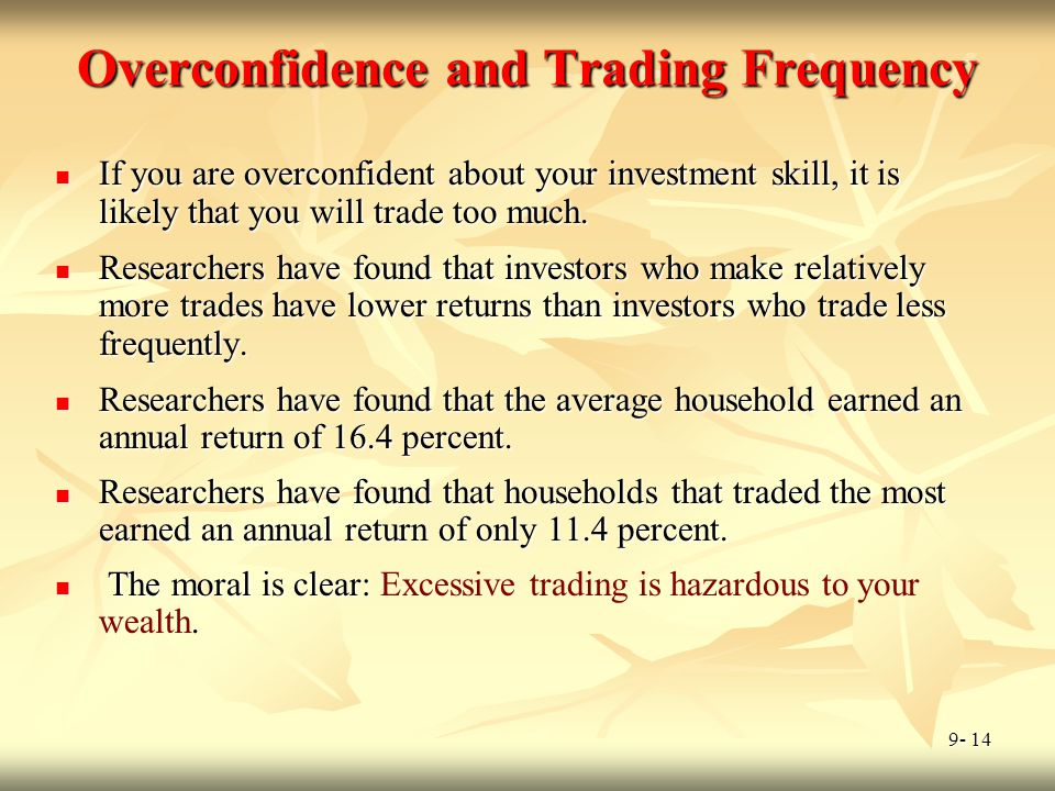 9- 14 Overconfidence and Trading Frequency If you are overconfident about your investment skill, it is likely that you will trade too much. If you are