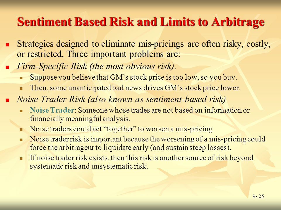 9- 25 Sentiment Based Risk and Limits to Arbitrage Strategies designed to eliminate mis-pricings are often risky, costly, or restricted. Three importa