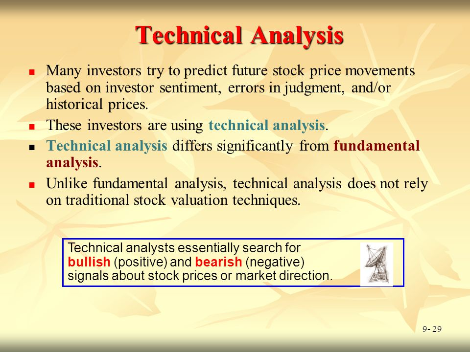 9- 29 Technical Analysis Many investors try to predict future stock price movements based on investor sentiment, errors in judgment, and/or historical