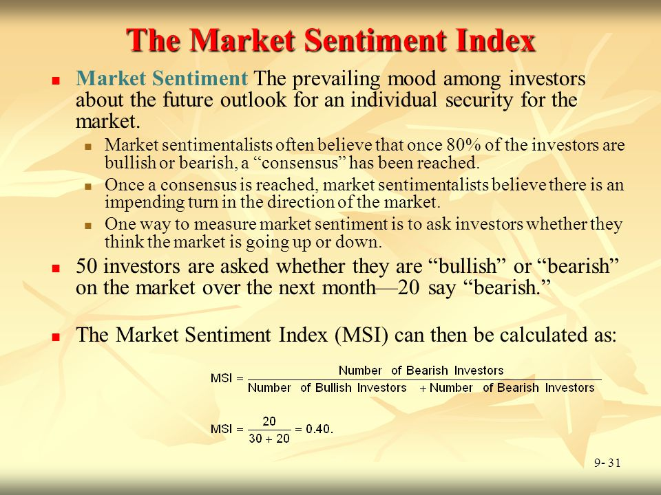 9- 31 The Market Sentiment Index Market Sentiment The prevailing mood among investors about the future outlook for an individual security for the mark