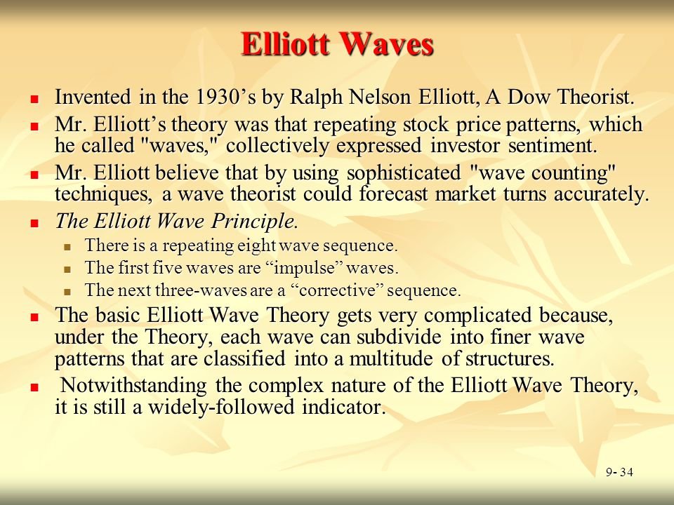 9- 34 Elliott Waves Invented in the 1930's by Ralph Nelson Elliott, A Dow Theorist. Invented in the 1930's by Ralph Nelson Elliott, A Dow Theorist. Mr