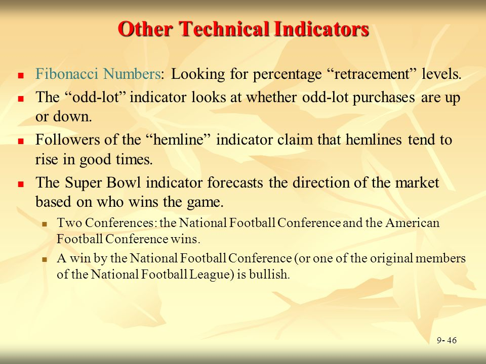 """9- 46 Other Technical Indicators Fibonacci Numbers: Looking for percentage """"retracement"""" levels. The """"odd-lot"""" indicator looks at whether odd-lot purc"""