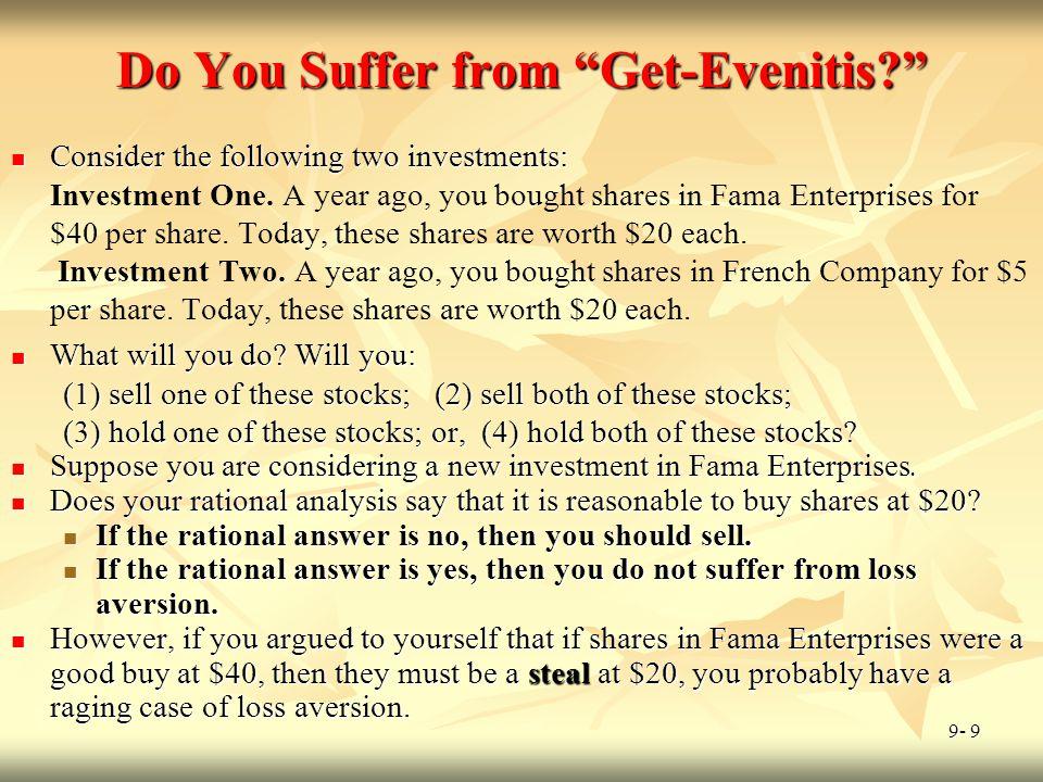 "9- 9 Do You Suffer from ""Get-Evenitis?"" Consider the following two investments: Consider the following two investments: Investment One. A year ago, yo"