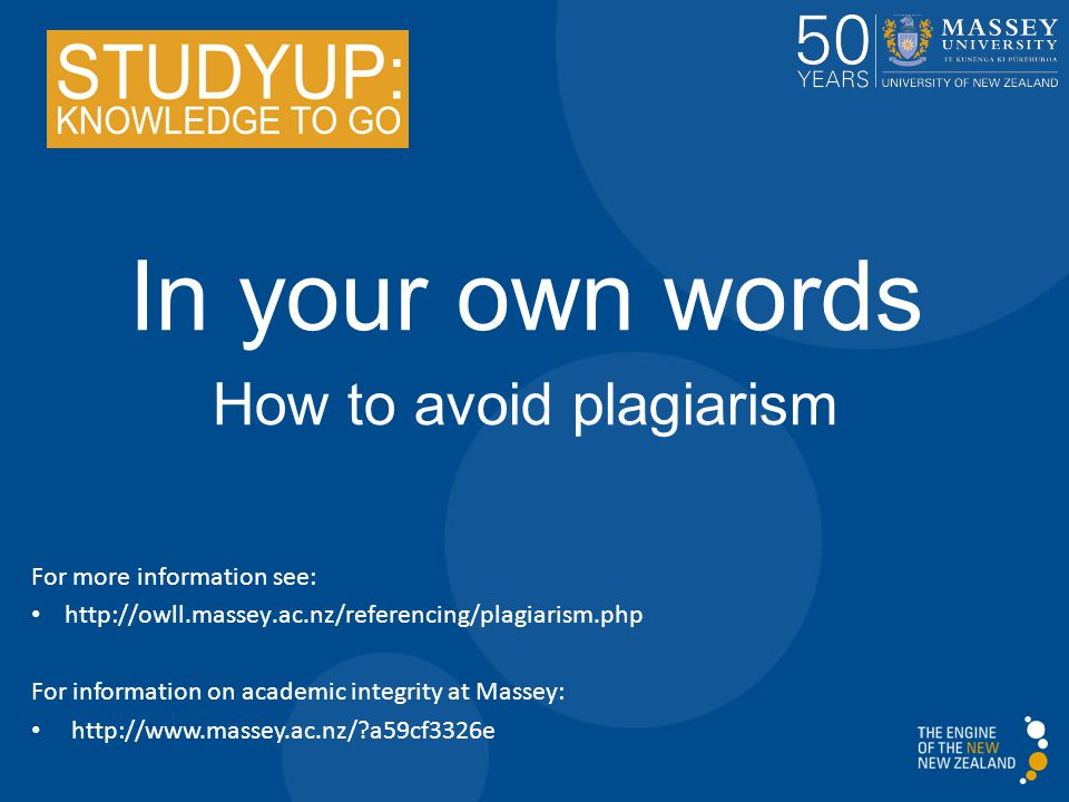 In your own words How to avoid plagiarism For more information see: http://owll.massey.ac.nz/referencing/plagiarism.php For information on academic integrity at Massey: http://www.massey.ac.nz/ a59cf3326e