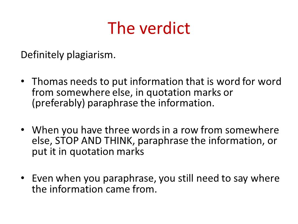The verdict Definitely plagiarism. Thomas needs to put information that is word for word from somewhere else, in quotation marks or (preferably) parap