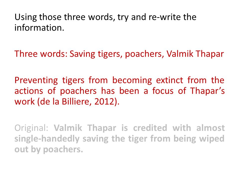 Using those three words, try and re-write the information. Three words: Saving tigers, poachers, Valmik Thapar Preventing tigers from becoming extinct