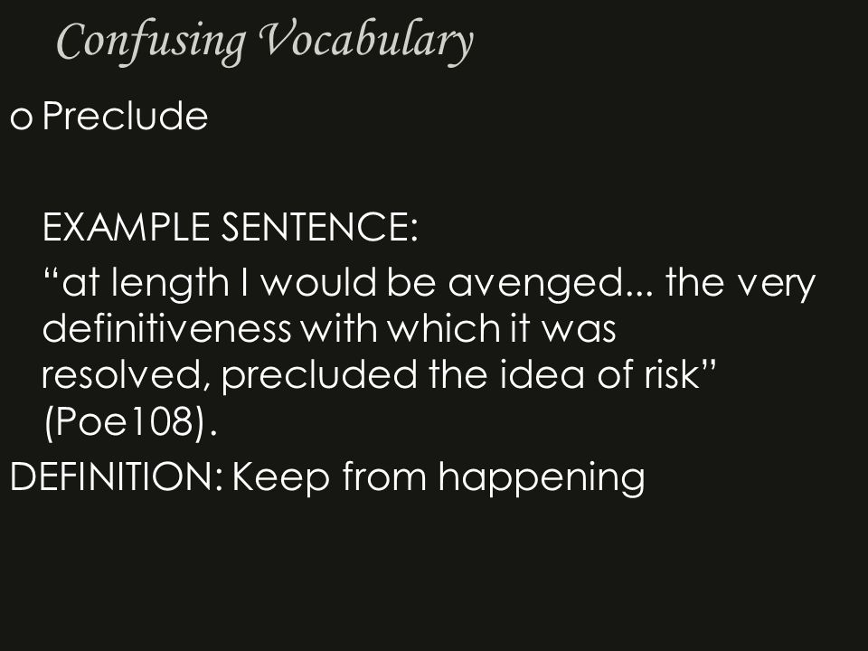Confusing Vocabulary oPreclude EXAMPLE SENTENCE: at length I would be avenged...