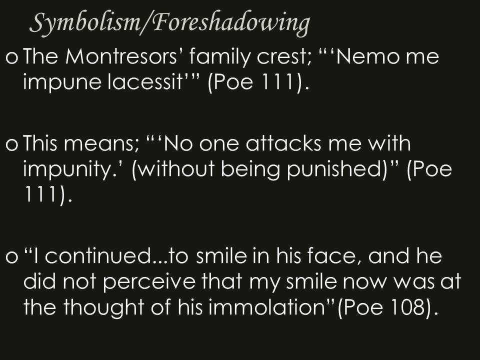 Symbolism/Foreshadowing oThe Montresors' family crest; 'Nemo me impune lacessit' (Poe 111).
