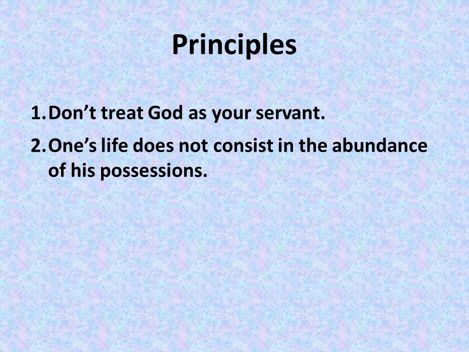 Principles 1.Don't treat God as your servant.