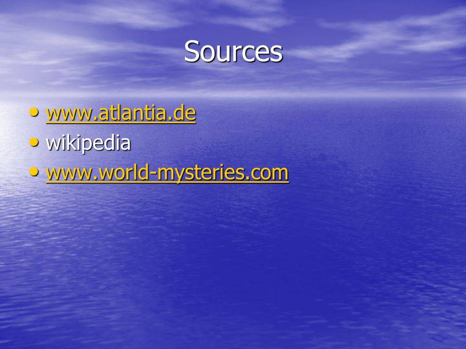 Sources www.atlantia.de www.atlantia.de www.atlantia.de wikipedia wikipedia www.world-mysteries.com www.world-mysteries.com www.world-mysteries.com