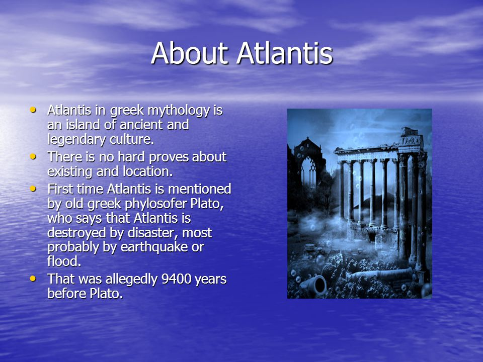 About Atlantis Atlantis in greek mythology is an island of ancient and legendary culture.