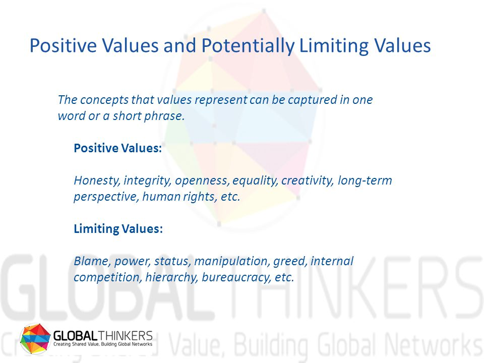 Positive Values and Potentially Limiting Values The concepts that values represent can be captured in one word or a short phrase.