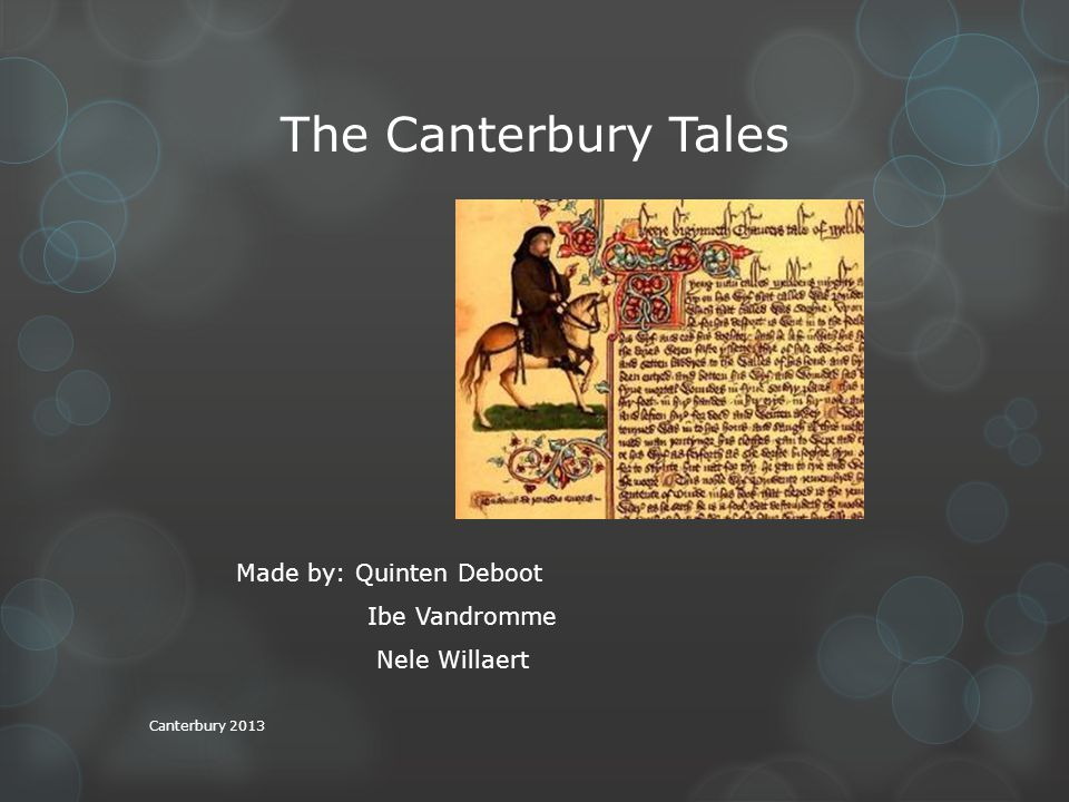 The Canterbury Tales Made by: Quinten Deboot Ibe Vandromme Nele Willaert Canterbury 2013