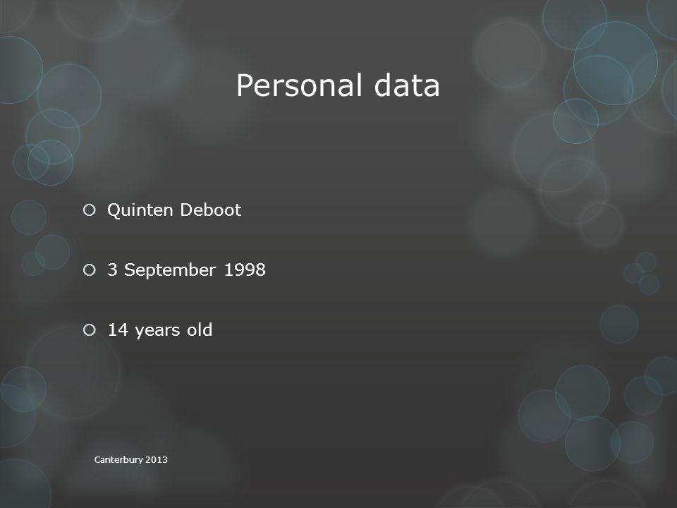 Personal data  Quinten Deboot  3 September 1998  14 years old Canterbury 2013