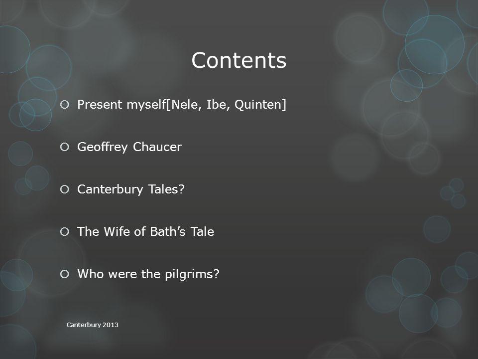 Contents  Present myself[Nele, Ibe, Quinten]  Geoffrey Chaucer  Canterbury Tales.
